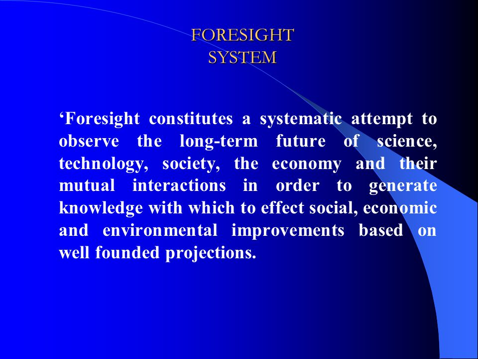 HANDBOOK OF KNOWLEDGE SOCIETY FORESIGHT http://les.man.ac.uk/PREST/euforia/handbook.htm http://les.man.ac.uk/PREST/euforia/documents/EFL_Handbook_April_2003.pdf http://www.wbcsd.ch/DocRoot/LUWbCOQ8l1DFtZv5WB0U/20021118_sdmap.pdf SUSTAINABLE DEVELOPMENT (a wiring diagram of the global challenges)