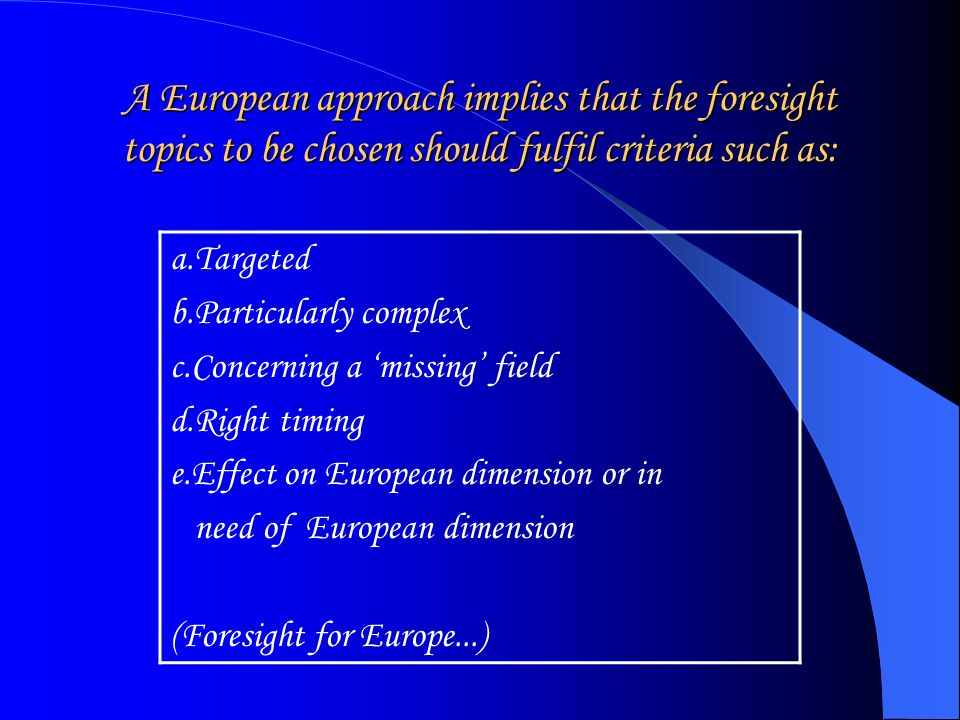 Forward Studies Unit Research orientation Transnational foresight collaboration in the development of the ERA Social foresight Foresight information dissemination