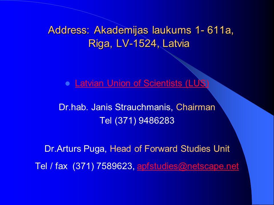 Address: Akademijas laukums 1- 611a, Riga, LV-1524, Latvia Address: Akademijas laukums 1- 611a, Riga, LV-1524, Latvia Latvian Union of Scientists (LUS) Dr.hab.