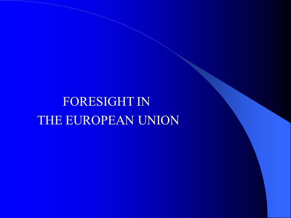 FORESIGHT IN THE EUROPEAN UNION