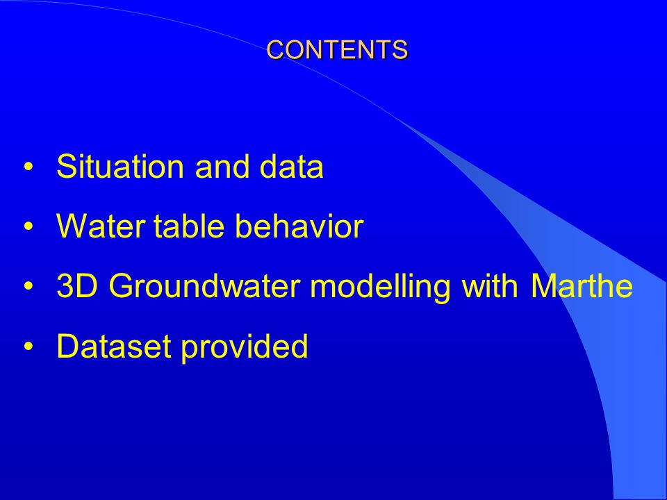 CONTENTS Situation and data Water table behavior 3D Groundwater modelling with Marthe Dataset provided