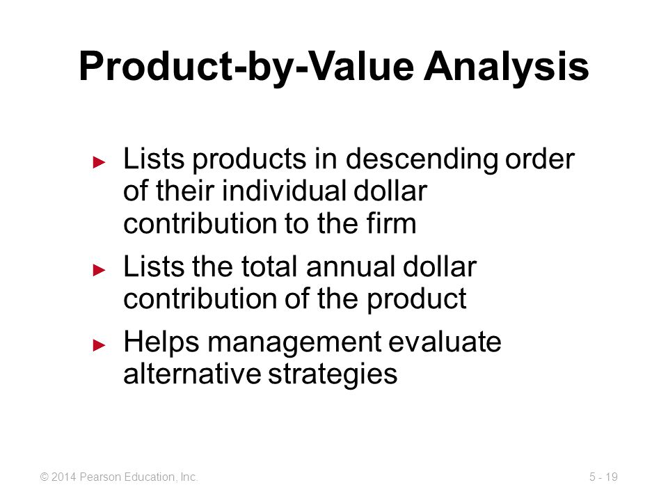 5 - 19© 2014 Pearson Education, Inc. Product-by-Value Analysis Lists products in descending order of their individual dollar contribution to the firm