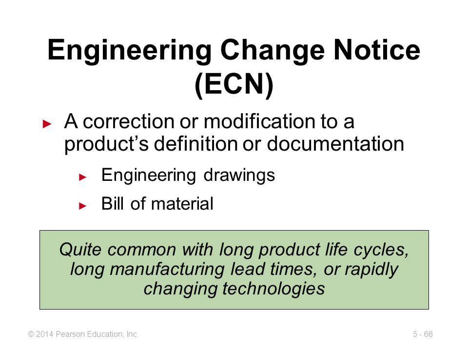 5 - 66© 2014 Pearson Education, Inc. Engineering Change Notice (ECN) A correction or modification to a products definition or documentation Engineerin