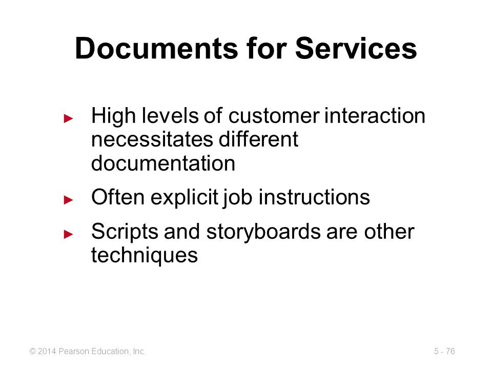 5 - 76© 2014 Pearson Education, Inc. Documents for Services High levels of customer interaction necessitates different documentation Often explicit jo