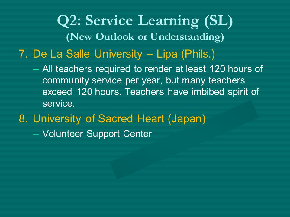 Q2: Service Learning (SL) (New Outlook or Understanding) 7. De La Salle University – Lipa (Phils.) –All teachers required to render at least 120 hours