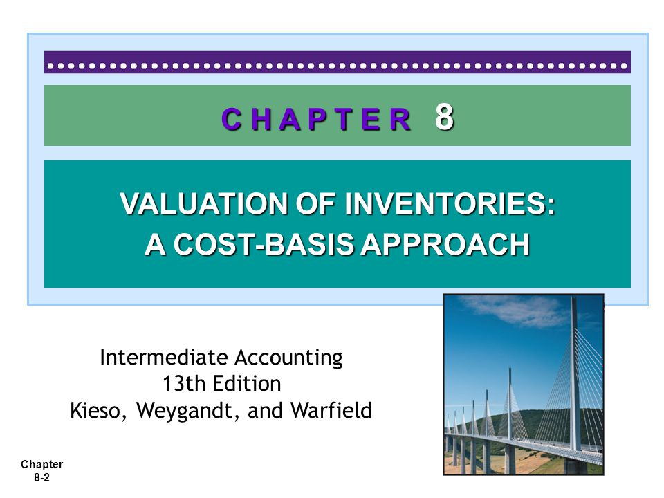 Chapter 8-2 C H A P T E R 8 VALUATION OF INVENTORIES: A COST-BASIS APPROACH Intermediate Accounting 13th Edition Kieso, Weygandt, and Warfield