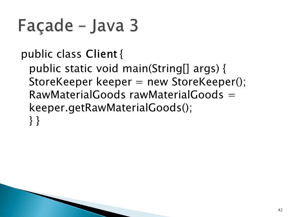 public class Client { public static void main(String[] args) { StoreKeeper keeper = new StoreKeeper(); RawMaterialGoods rawMaterialGoods = keeper.getRawMaterialGoods(); } } 42
