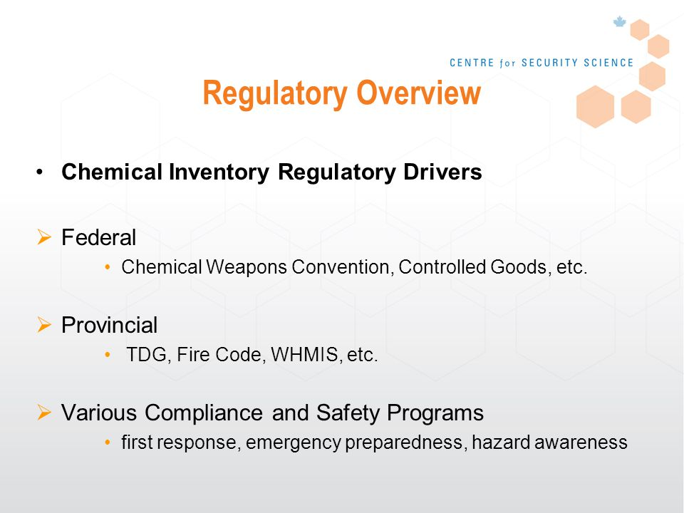 Regulatory Overview Inventory in Scientific Research Labs Many labs have no inventory records Some Universities/labs use home grown recordkeeping Use paper or spreadsheets (excel, access) Typically a list of chemical names, quantities and locations Primary function is list materials on-hand Limitations No link to hazardous properties (toxicity, carcinogenic, corrosive, flammable, peroxide forming, etc) No information on storage compatibility Difficult to search or sort Information not readily extractable for University regulatory needs No standardized data format between labs/Universities Difficult to generate aggregate quantities Difficult to generate regulatory reports or identify hazards for emergency responders