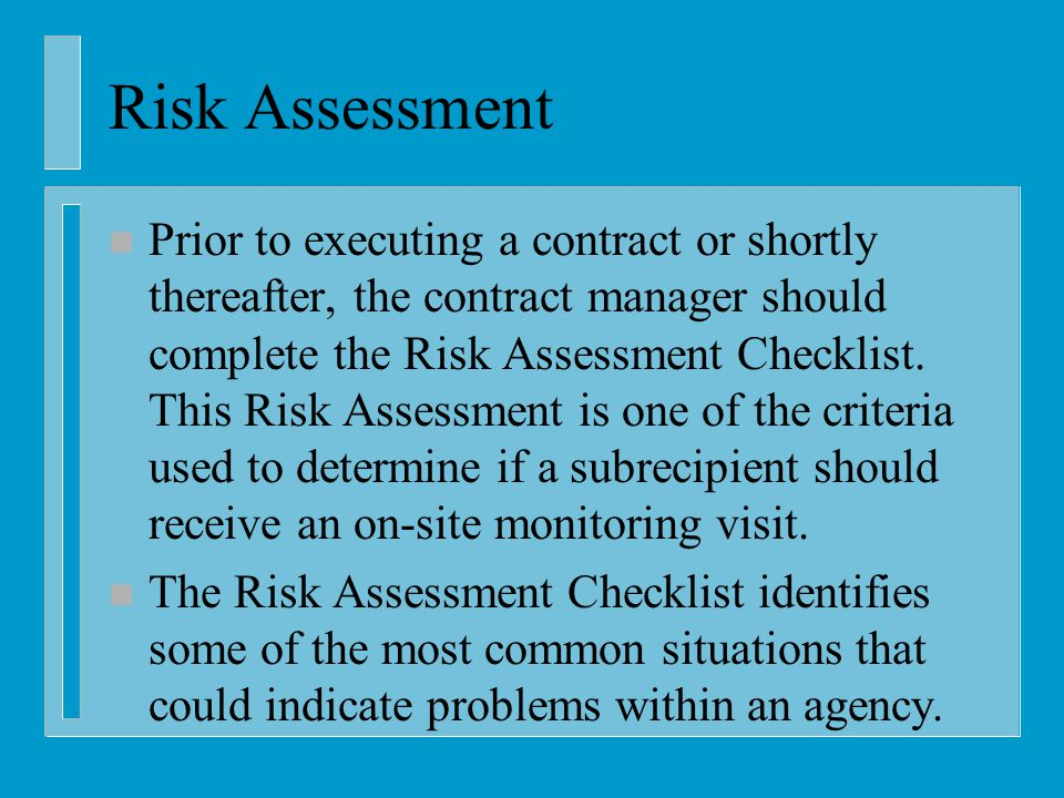 Risk Assessment n Prior to executing a contract or shortly thereafter, the contract manager should complete the Risk Assessment Checklist.