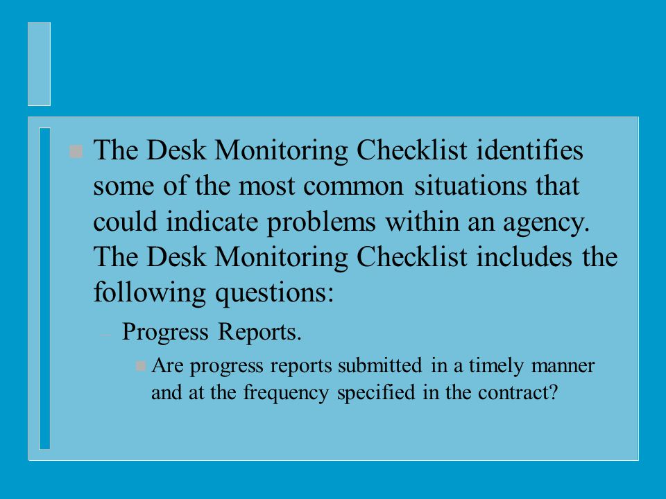 n The Desk Monitoring Checklist identifies some of the most common situations that could indicate problems within an agency.