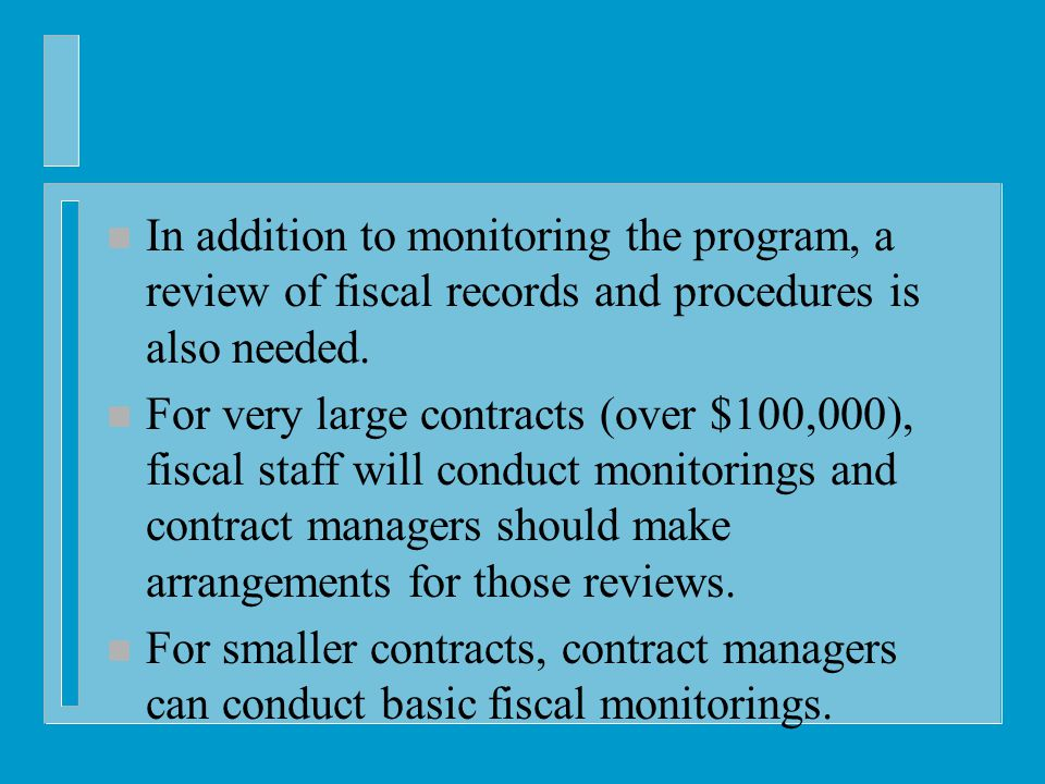 n In addition to monitoring the program, a review of fiscal records and procedures is also needed.