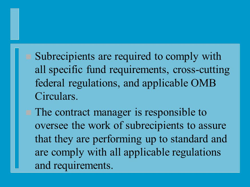 n Subrecipients are required to comply with all specific fund requirements, cross-cutting federal regulations, and applicable OMB Circulars.