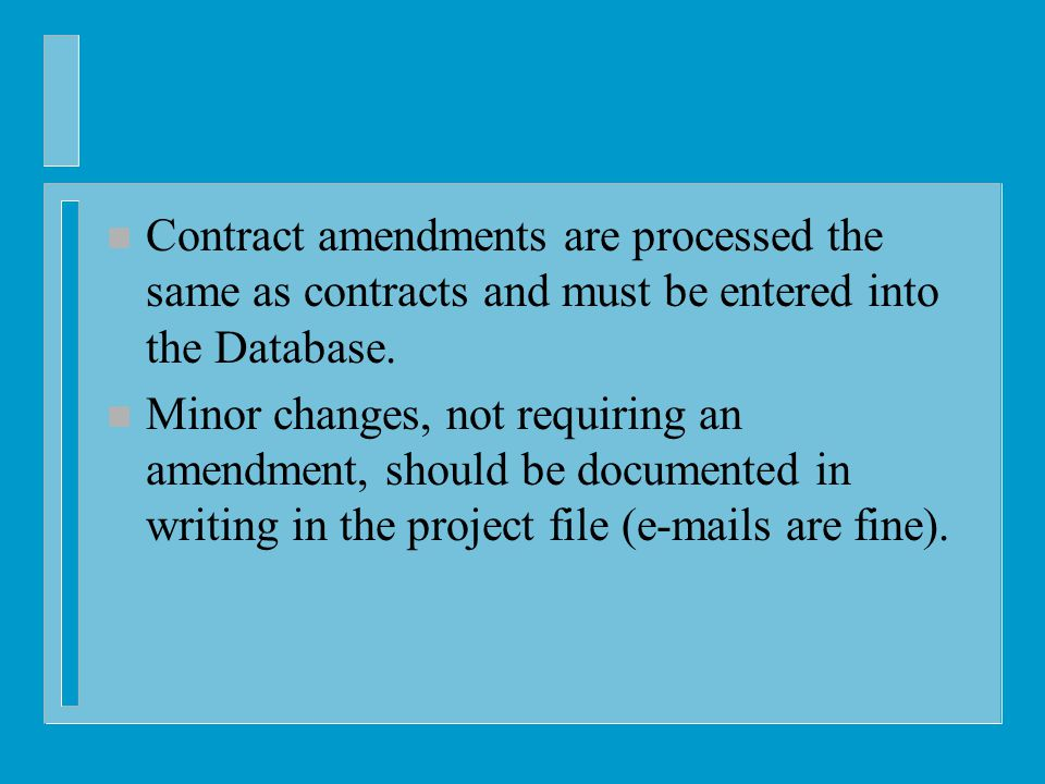 n Contract amendments are processed the same as contracts and must be entered into the Database.