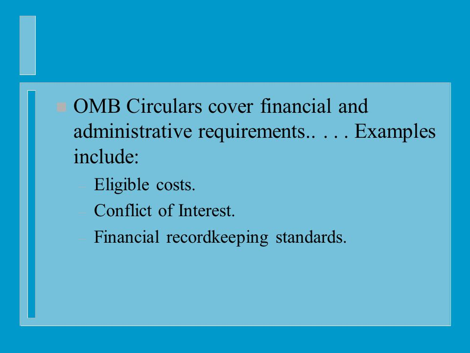 n OMB Circulars cover financial and administrative requirements.....