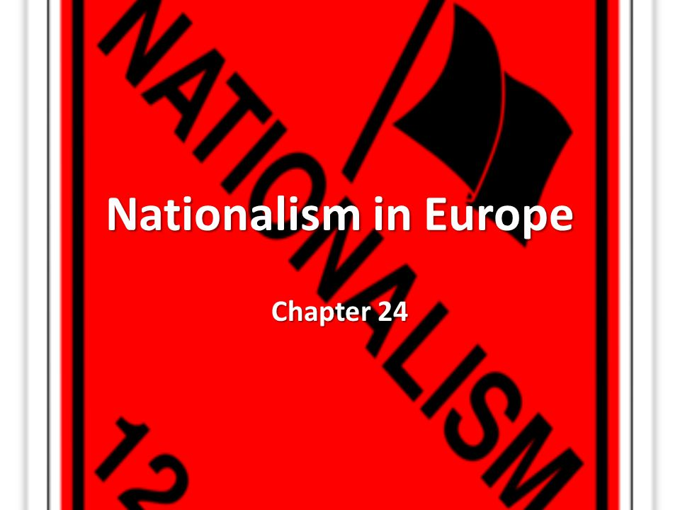 Nationalism in Europe Chapter 24
