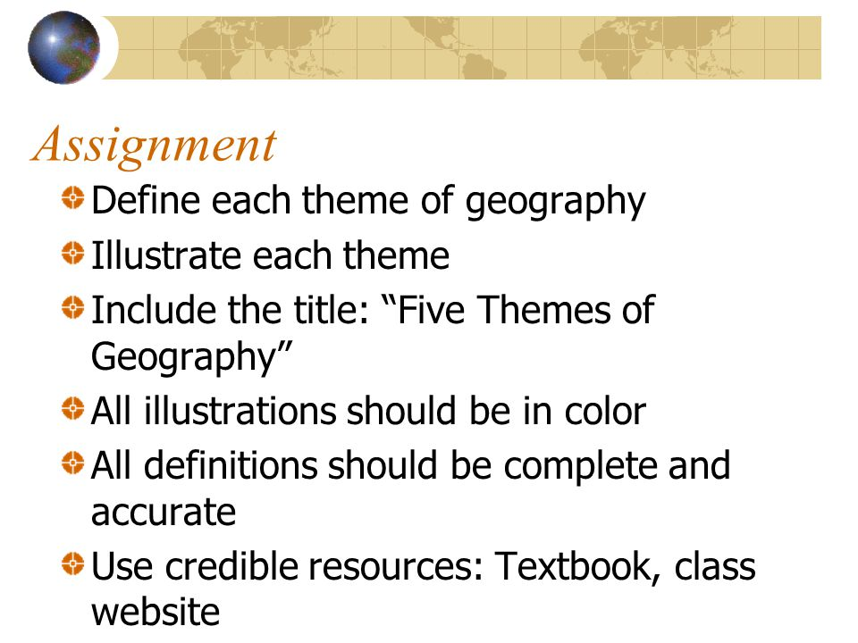 Assignment Define each theme of geography Illustrate each theme Include the title: Five Themes of Geography All illustrations should be in color All d