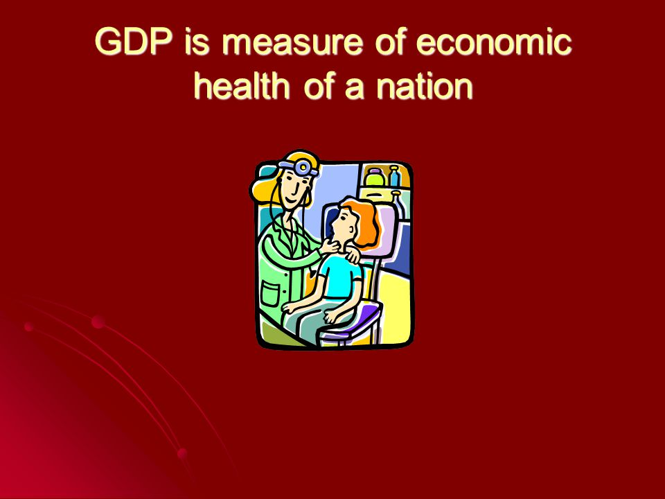 GDP is measure of economic health of a nation