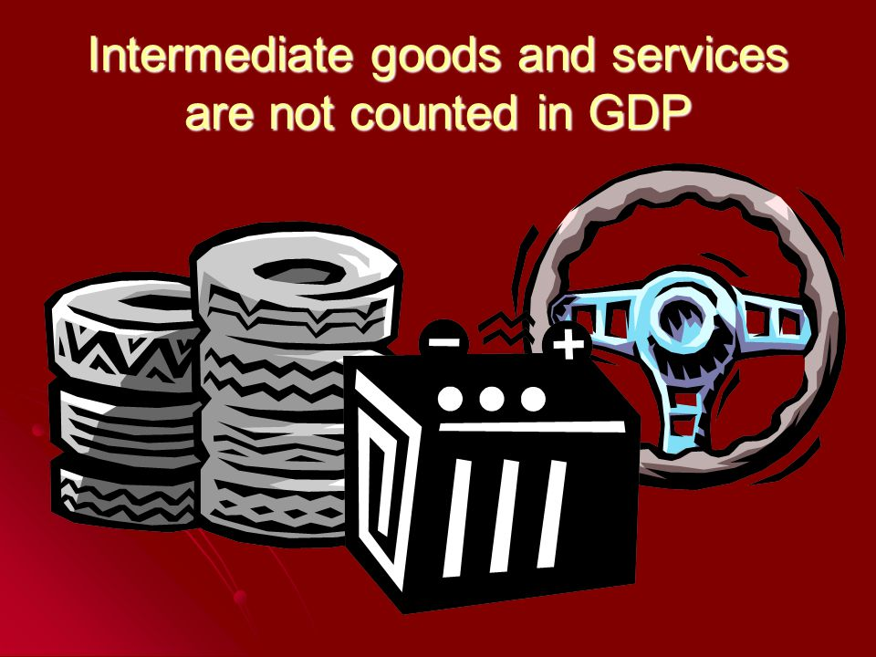 Intermediate goods and services are not counted in GDP