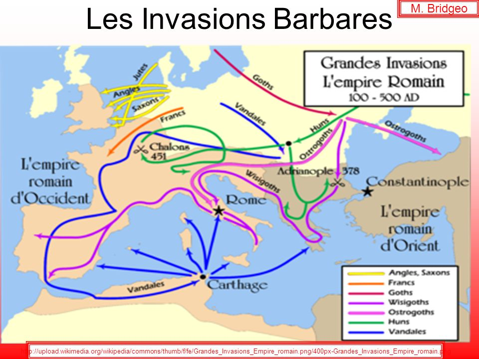 Les Invasions Barbares http://upload.wikimedia.org/wikipedia/commons/thumb/f/fe/Grandes_Invasions_Empire_romain.png/400px-Grandes_Invasions_Empire_romain.png M.