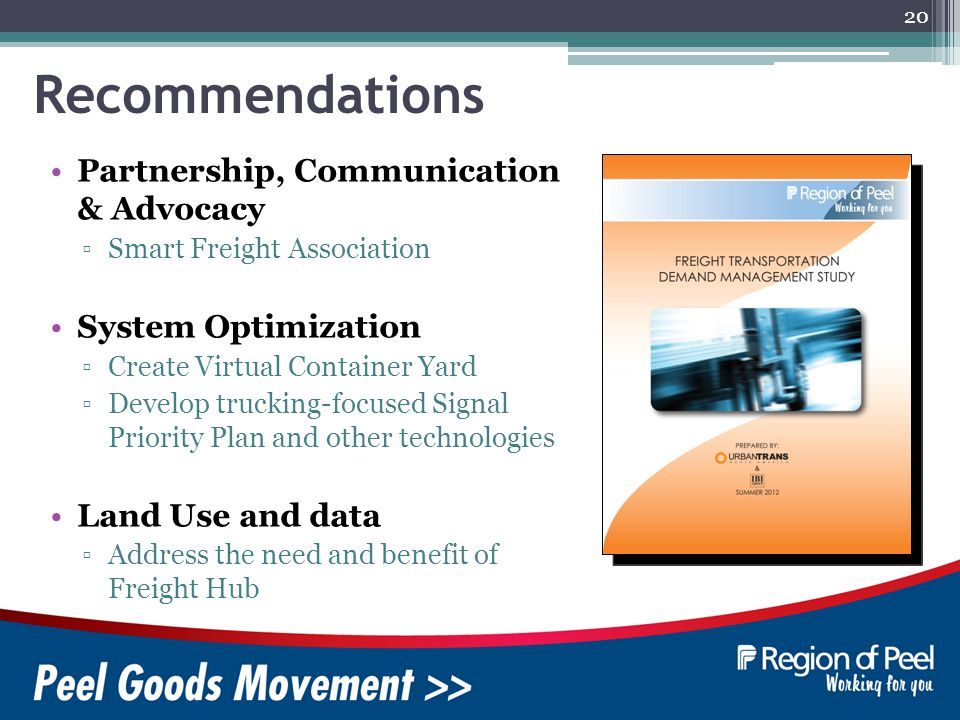 20 Partnership, Communication & Advocacy Smart Freight Association System Optimization Create Virtual Container Yard Develop trucking-focused Signal Priority Plan and other technologies Land Use and data Address the need and benefit of Freight Hub Recommendations