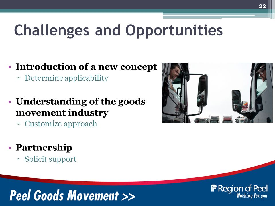 22 Challenges and Opportunities Introduction of a new concept Determine applicability Understanding of the goods movement industry Customize approach