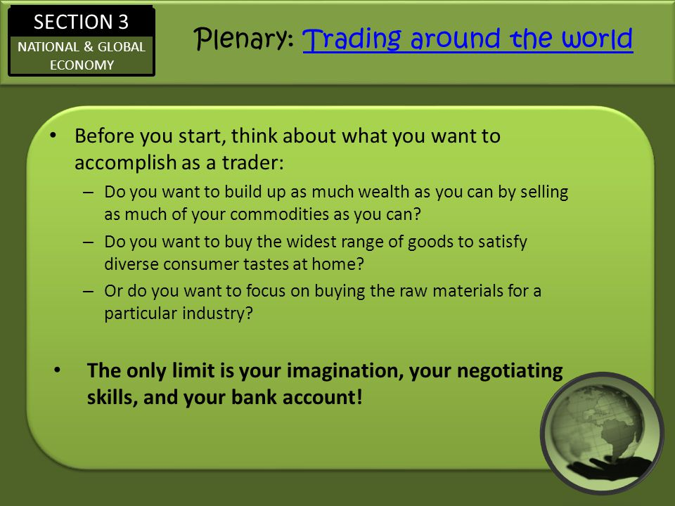 SECTION 3 NATIONAL & GLOBAL ECONOMY Plenary: Trading around the worldTrading around the world Before you start, think about what you want to accomplis
