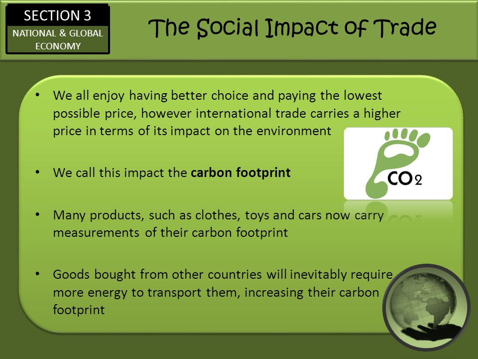 SECTION 3 NATIONAL & GLOBAL ECONOMY The Social Impact of Trade We all enjoy having better choice and paying the lowest possible price, however interna