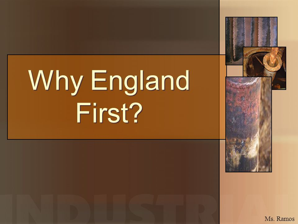 Why England First? Ms. Ramos