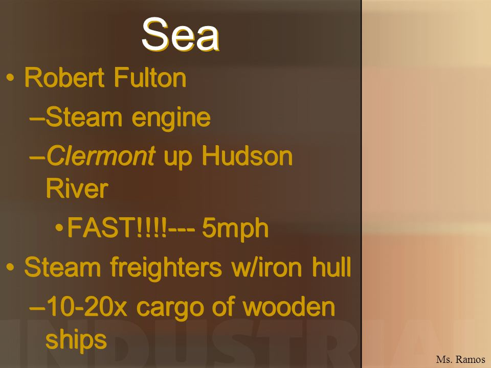 Sea Robert Fulton –Steam engine –Clermont up Hudson River FAST!!!!--- 5mph Steam freighters w/iron hull –10-20x cargo of wooden ships Robert Fulton –S