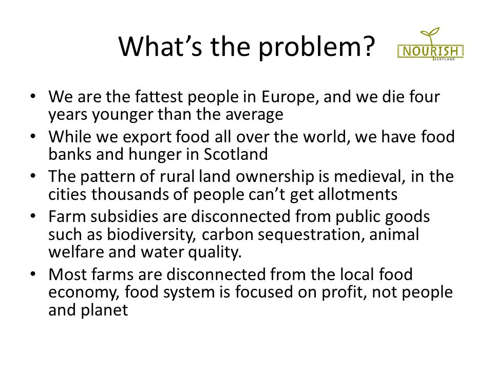 Whats the problem? We are the fattest people in Europe, and we die four years younger than the average While we export food all over the world, we hav