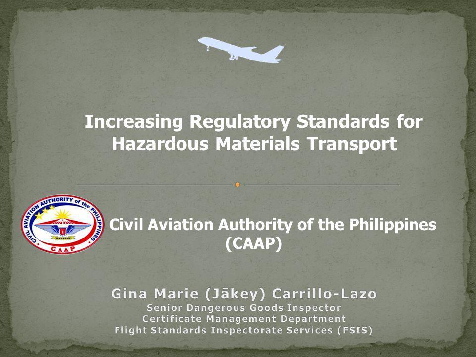 Increasing Regulatory Standards for Hazardous Materials Transport Civil Aviation Authority of the Philippines (CAAP)