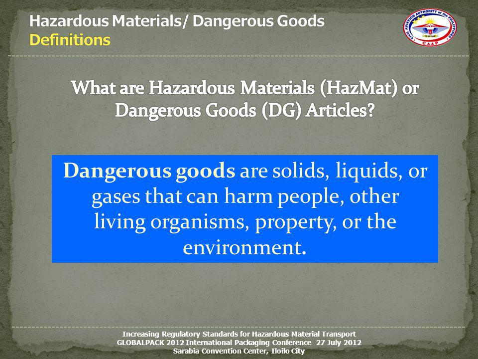 Increasing Regulatory Standards for Hazardous Material Transport GLOBALPACK 2012 International Packaging Conference 27 July 2012 Sarabia Convention Ce