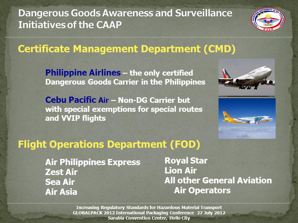 Certificate Management Department (CMD) Philippine Airlines – the only certified Dangerous Goods Carrier in the Philippines Cebu Pacific Air – Non-DG
