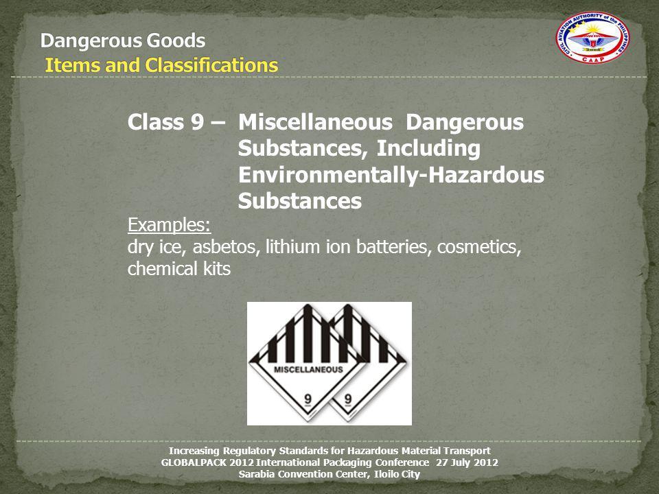 Class 9 – Miscellaneous Dangerous Substances, Including Environmentally-Hazardous Substances Examples: dry ice, asbetos, lithium ion batteries, cosmet