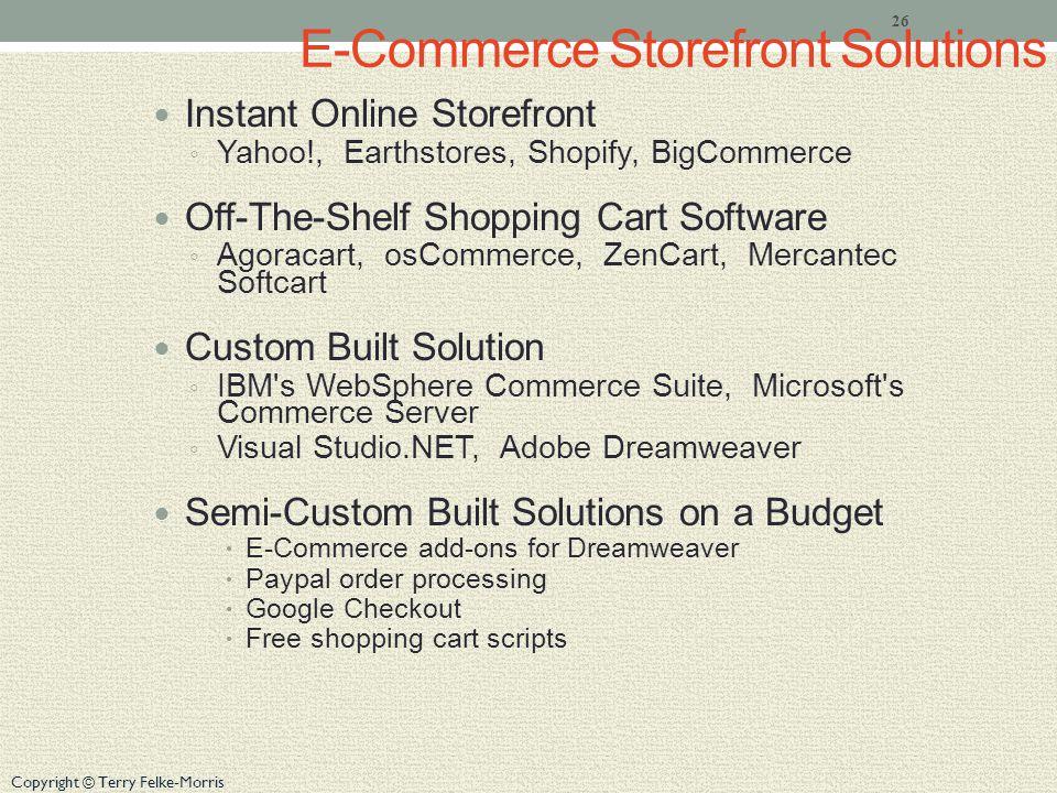 Copyright © Terry Felke-Morris E-Commerce Storefront Solutions Instant Online Storefront Yahoo!, Earthstores, Shopify, BigCommerce Off-The-Shelf Shopp