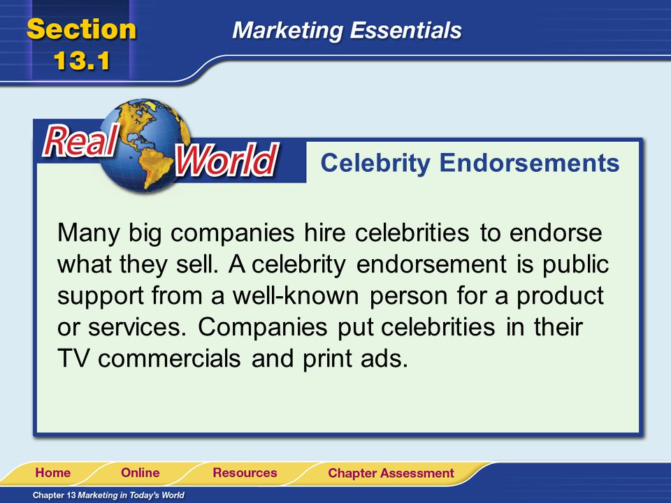 Celebrity Endorsements Many big companies hire celebrities to endorse what they sell. A celebrity endorsement is public support from a well-known pers