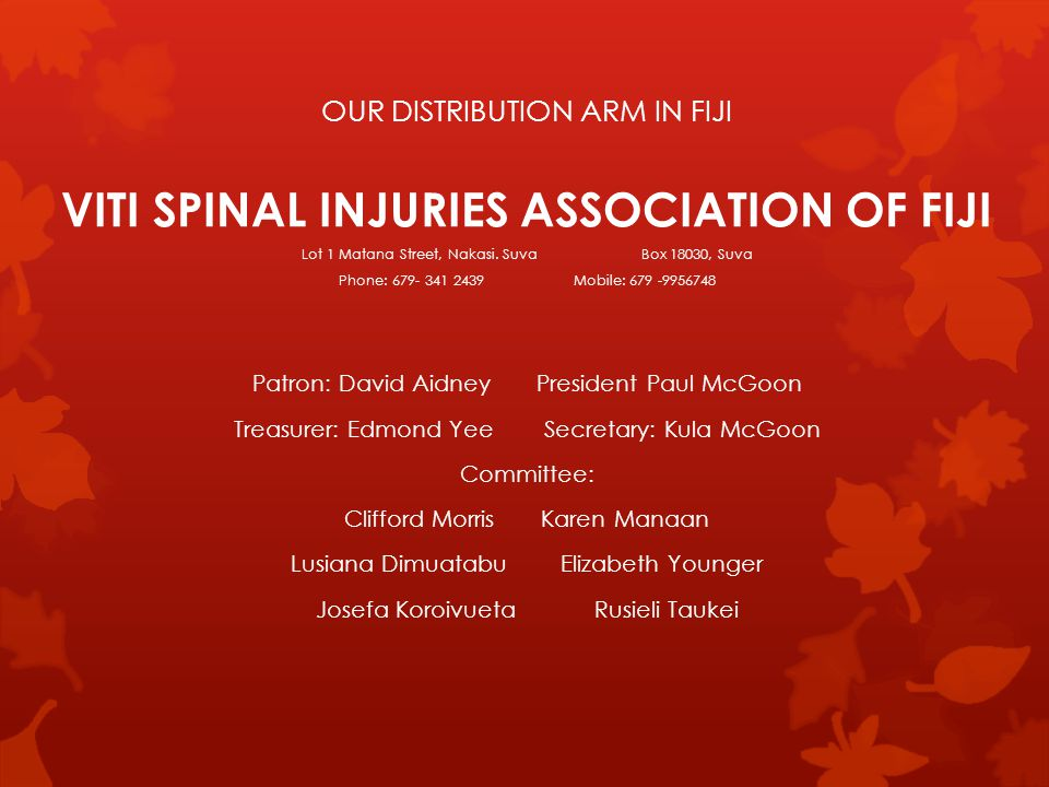 OUR DISTRIBUTION ARM IN FIJI VITI SPINAL INJURIES ASSOCIATION OF FIJI Lot 1 Matana Street, Nakasi.