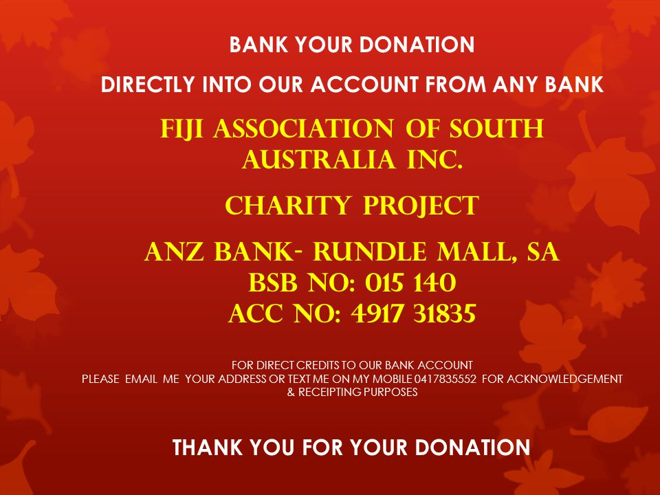 BANK YOUR DONATION DIRECTLY INTO OUR ACCOUNT FROM ANY BANK FIJI ASSOCIATION OF SOUTH AUSTRALIA INC.