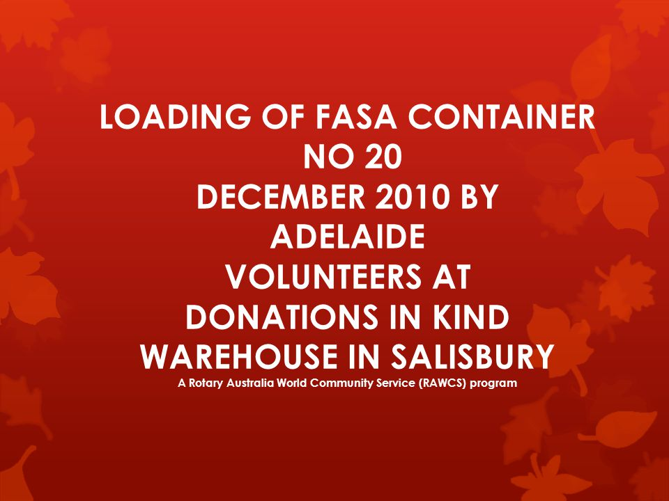 LOADING OF FASA CONTAINER NO 20 DECEMBER 2010 BY ADELAIDE VOLUNTEERS AT DONATIONS IN KIND WAREHOUSE IN SALISBURY A Rotary Australia World Community Se