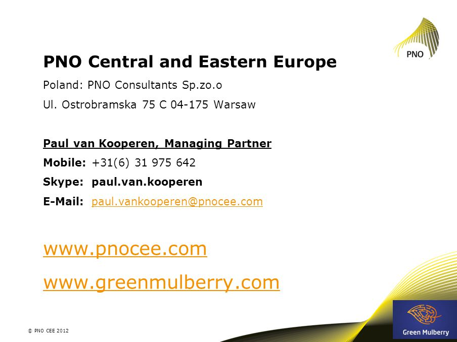 PNO Central and Eastern Europe Poland: PNO Consultants Sp.zo.o Ul. Ostrobramska 75 C 04-175 Warsaw Paul van Kooperen, Managing Partner Mobile: +31(6)
