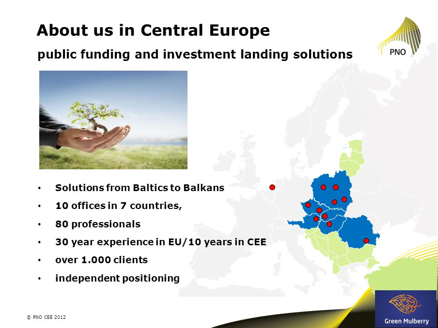 About us in Central Europe 2 public funding and investment landing solutions © PNO CEE 2012 Solutions from Baltics to Balkans 10 offices in 7 countries, 80 professionals 30 year experience in EU/10 years in CEE over 1.000 clients independent positioning