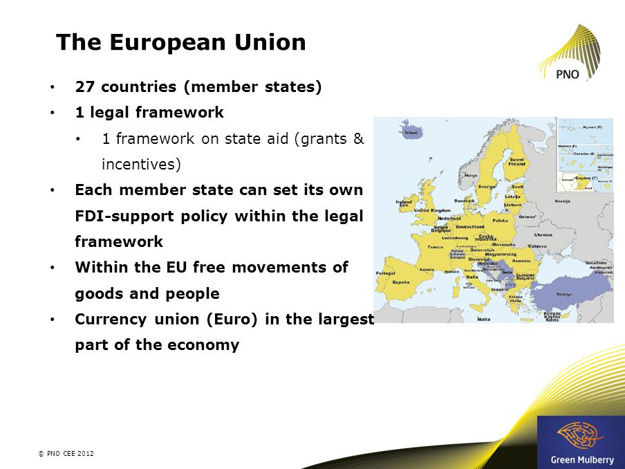 The European Union © PNO CEE 2012 5 27 countries (member states) 1 legal framework 1 framework on state aid (grants & incentives) Each member state can set its own FDI-support policy within the legal framework Within the EU free movements of goods and people Currency union (Euro) in the largest part of the economy