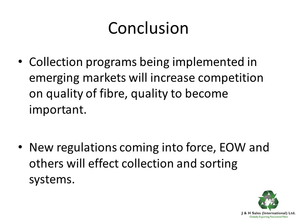 Conclusion Collection programs being implemented in emerging markets will increase competition on quality of fibre, quality to become important.