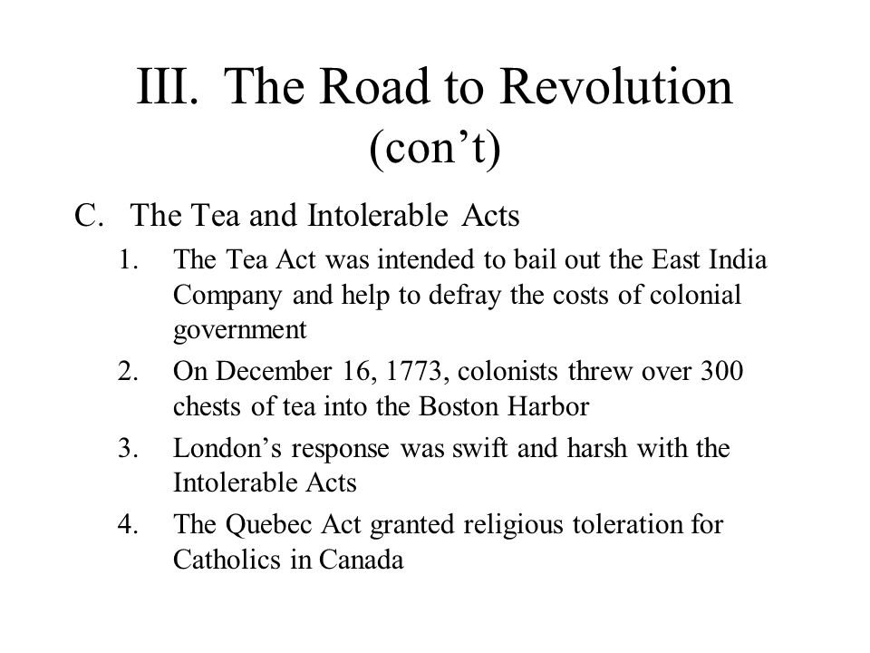 IV.The Coming of Independence A.The Continental Association 1.To resist the Intolerable Acts, a Continental Congress convened in Philadelphia in 1774 2.The Congress adopted the Continental Association, which called for an almost complete halt to trade with Great Britain and the West Indies a.Committees of Safety were established to enforce the boycotts 3.The Committees of Safety enlarged the political nation