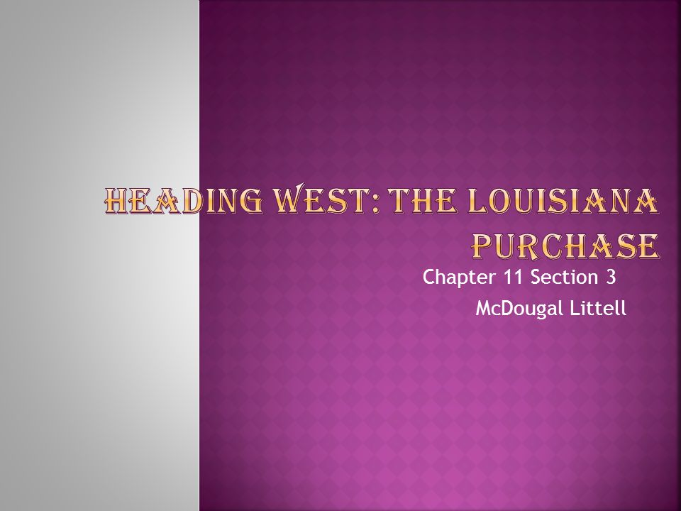 Students will be able to : trace the events that led to the purchase of the Louisiana Territory.