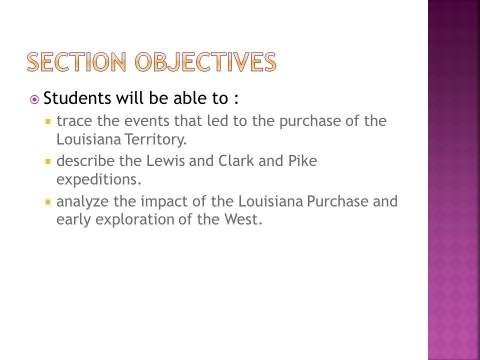 Students will be able to : trace the events that led to the purchase of the Louisiana Territory. describe the Lewis and Clark and Pike expeditions. an