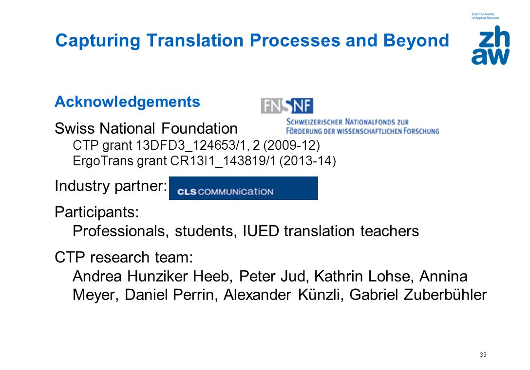 33 Acknowledgements Swiss National Foundation CTP grant 13DFD3_124653/1, 2 (2009-12) ErgoTrans grant CR13I1_143819/1 (2013-14) Industry partner: Parti