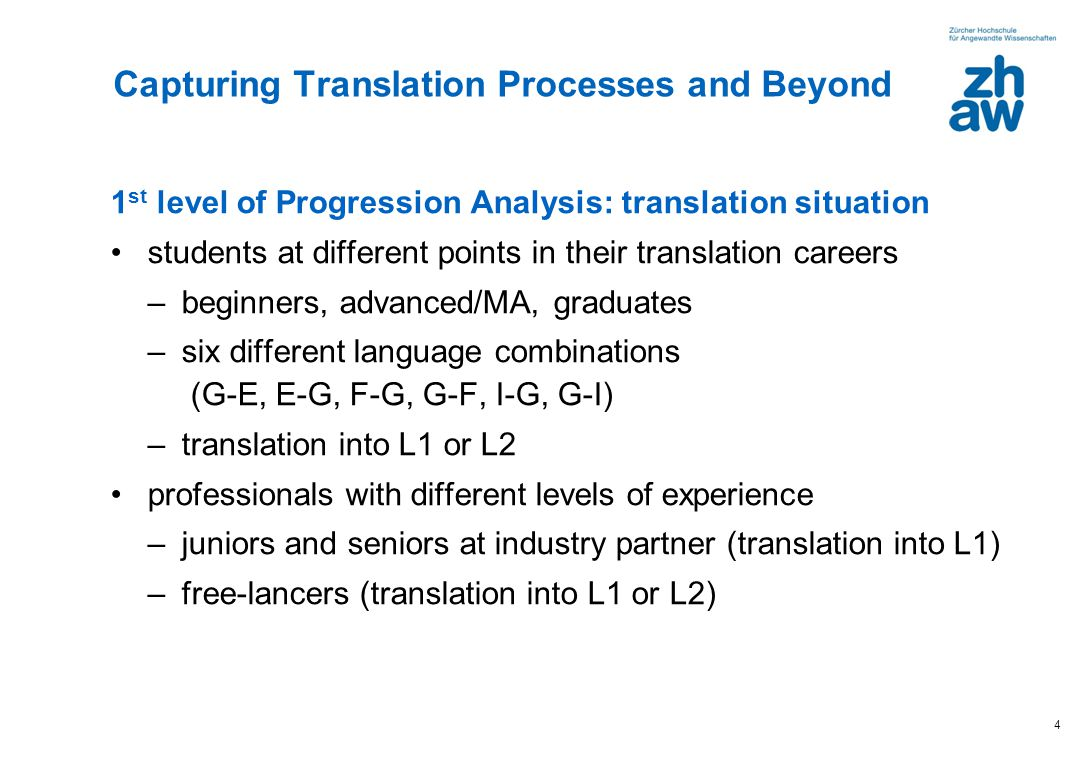 4 1 st level of Progression Analysis: translation situation students at different points in their translation careers –beginners, advanced/MA, graduat