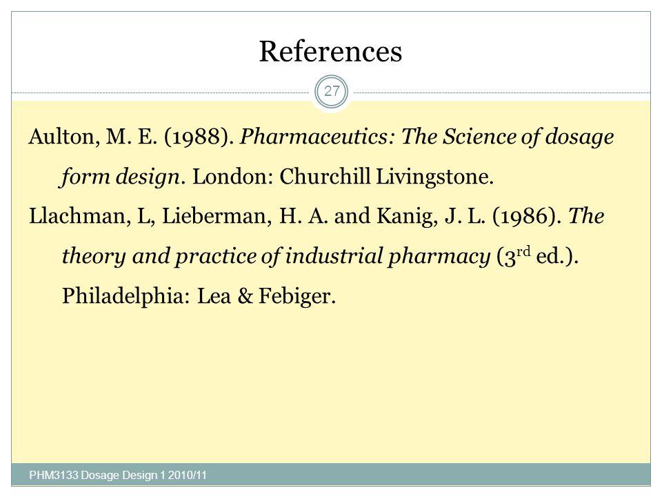 References PHM3133 Dosage Design 1 2010/11 27 Aulton, M.