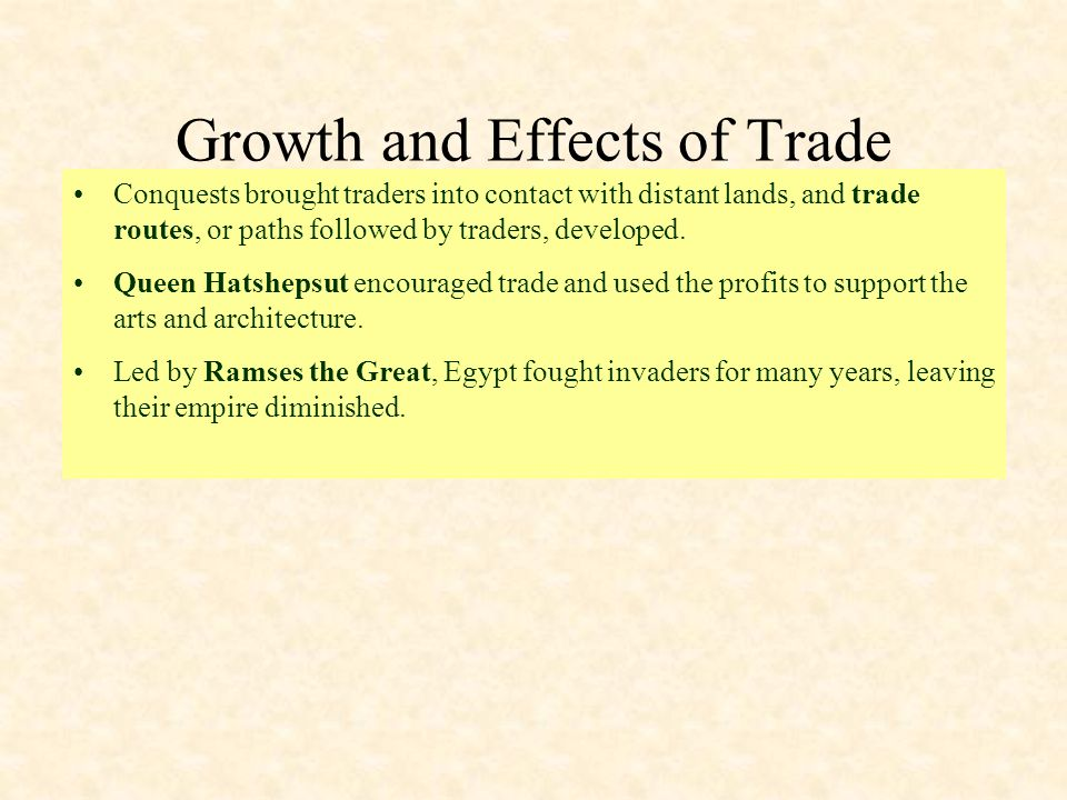 Growth and Effects of Trade Conquests brought traders into contact with distant lands, and trade routes, or paths followed by traders, developed. Quee